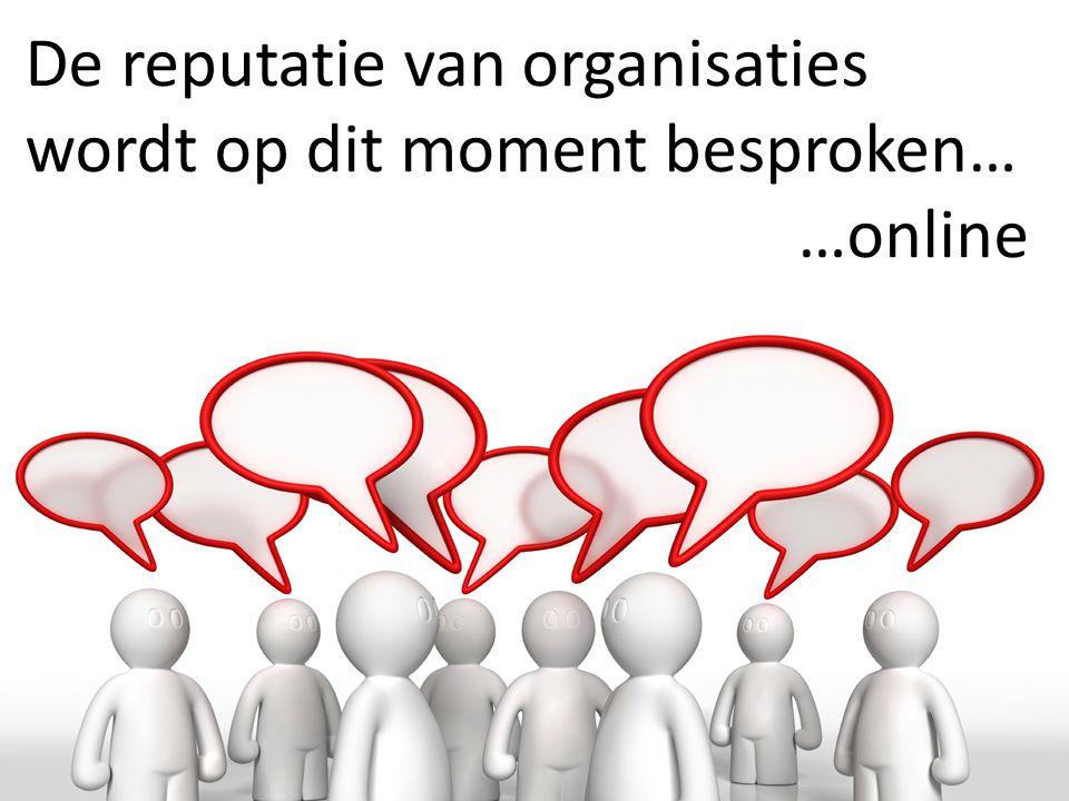 De reputatie van organisaties wordt op dit moment besproken… …online