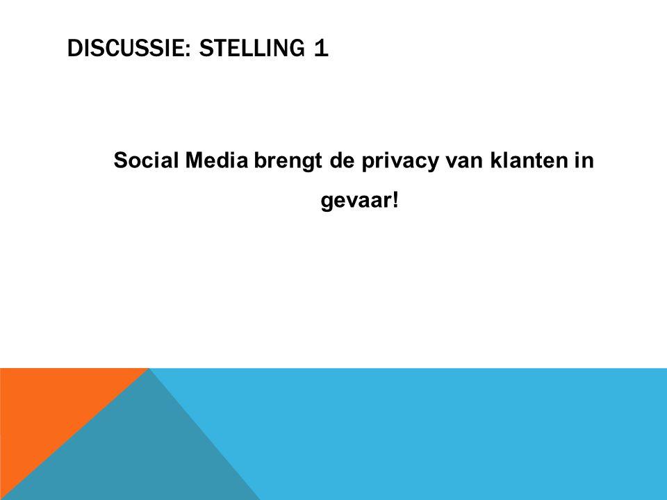 DISCUSSIE: STELLING 1 Social Media brengt de privacy van klanten in gevaar!