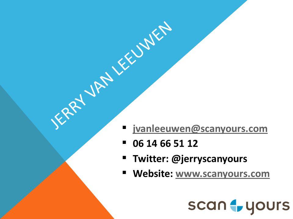 JERRY VAN LEEUWEN  jvanleeuwen@scanyours.com jvanleeuwen@scanyours.com  06 14 66 51 12  Twitter: @jerryscanyours  Website: www.scanyours.comwww.scanyours.com