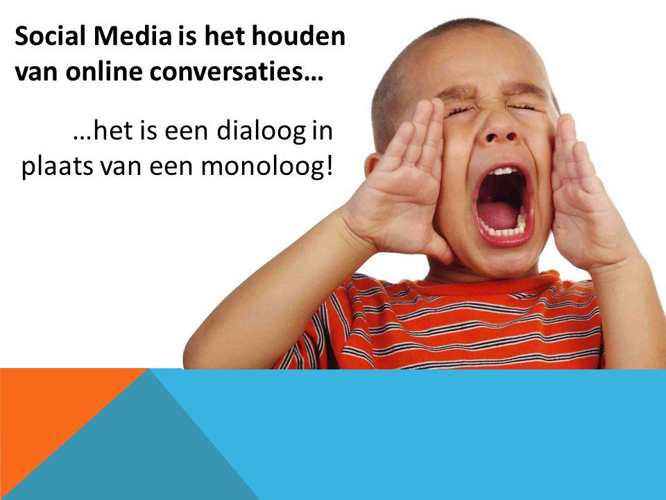Social Media is het houden van online conversaties… …het is een dialoog in plaats van een monoloog!