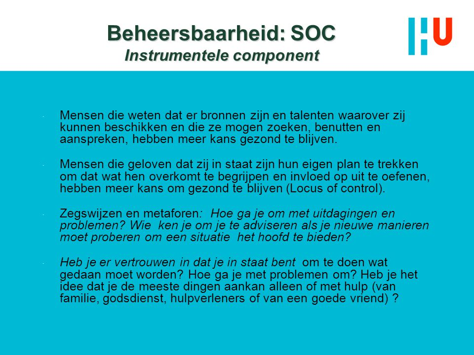 Beheersbaarheid: SOC Instrumentele component  Mensen die weten dat er bronnen zijn en talenten waarover zij kunnen beschikken en die ze mogen zoeken,