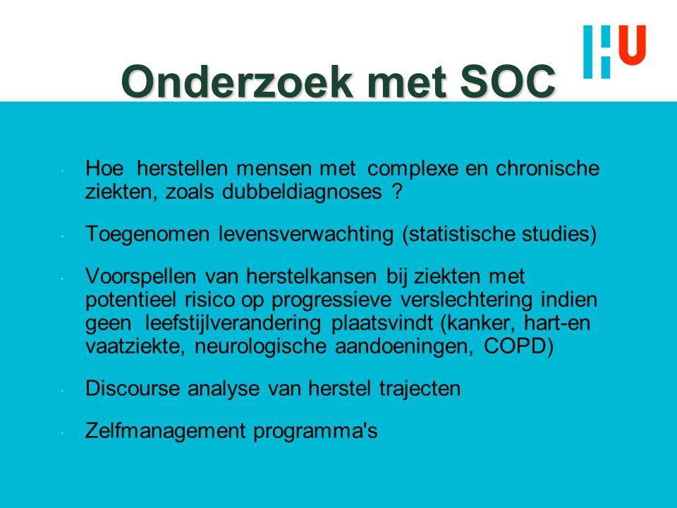 Onderzoek met SOC  Hoe herstellen mensen met complexe en chronische ziekten, zoals dubbeldiagnoses ?  Toegenomen levensverwachting (statistische stu