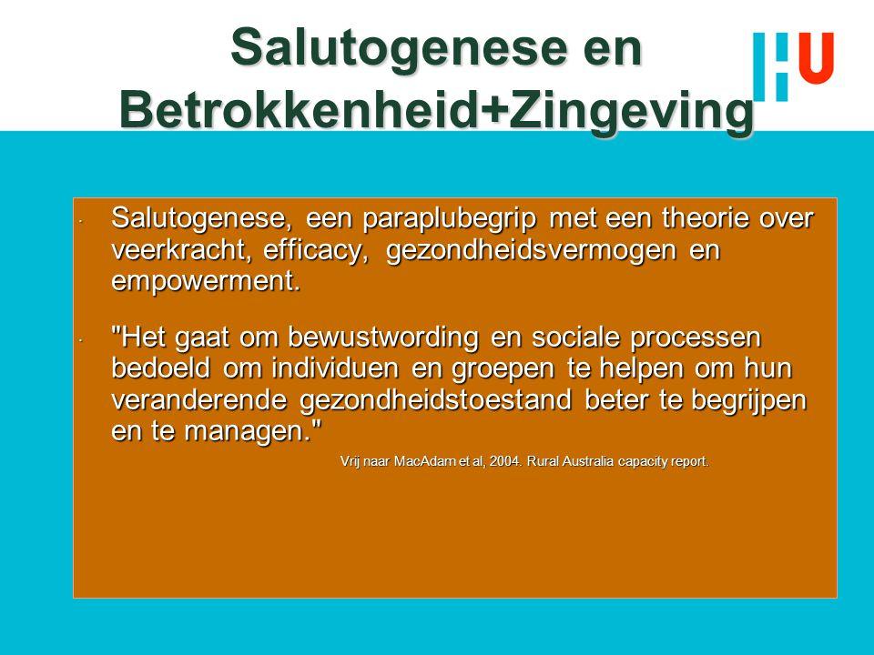 Salutogenese en Betrokkenheid+Zingeving  Salutogenese, een paraplubegrip met een theorie over veerkracht, efficacy, gezondheidsvermogen en empowermen