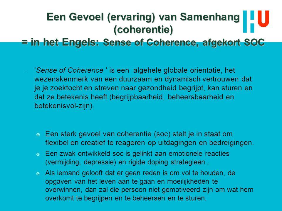 Een Gevoel (ervaring) van Samenhang (coherentie) = in het Engels: Sense of Coherence, afgekort SOC  'Sense of Coherence ' is een algehele globale ori
