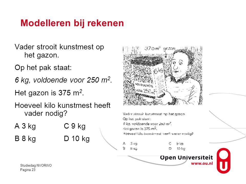 Studiedag NVORWO Pagina 23 Modelleren bij rekenen Vader strooit kunstmest op het gazon. Op het pak staat: 6 kg, voldoende voor 250 m 2. Het gazon is 3