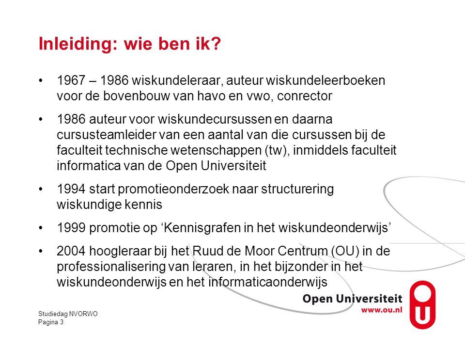 Studiedag NVORWO Pagina 3 Inleiding: wie ben ik? •1967 – 1986 wiskundeleraar, auteur wiskundeleerboeken voor de bovenbouw van havo en vwo, conrector •
