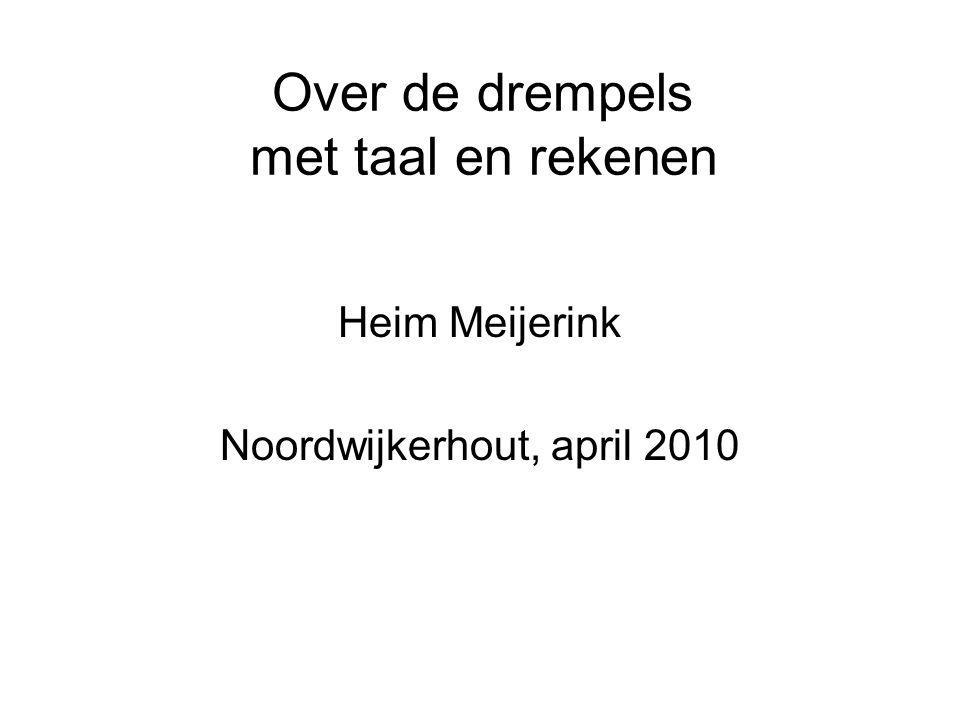 Over de drempels met taal en rekenen Heim Meijerink Noordwijkerhout, april 2010