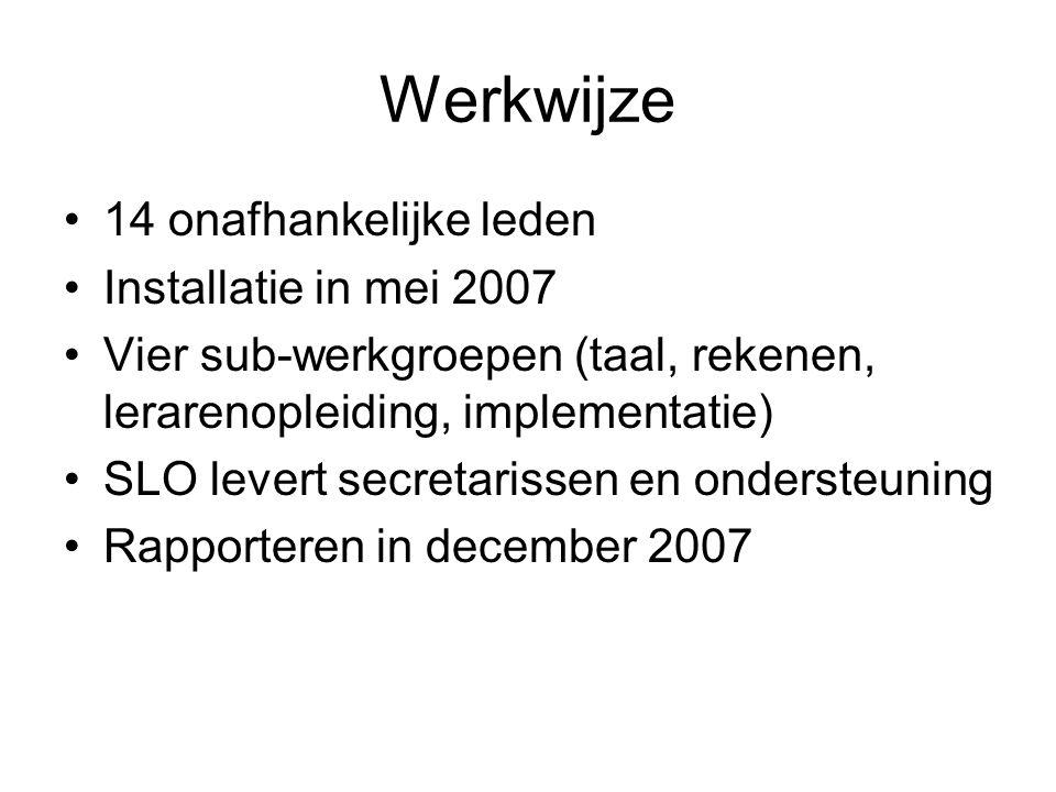 Werkwijze •14 onafhankelijke leden •Installatie in mei 2007 •Vier sub-werkgroepen (taal, rekenen, lerarenopleiding, implementatie) •SLO levert secretarissen en ondersteuning •Rapporteren in december 2007