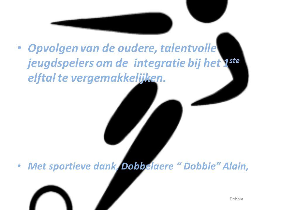 """• Opvolgen van de oudere, talentvolle jeugdspelers om de integratie bij het 1 ste elftal te vergemakkelijken. • Met sportieve dank, Dobbelaere """" Dobbi"""