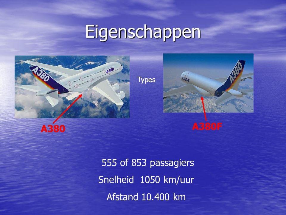 Eigenschappen A380 A380F Types 555 of 853 passagiers Snelheid 1050 km/uur Afstand 10.400 km