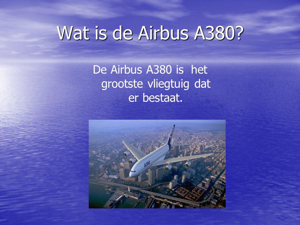 Wat is de Airbus A380? De Airbus A380 is het grootste vliegtuig dat er bestaat.