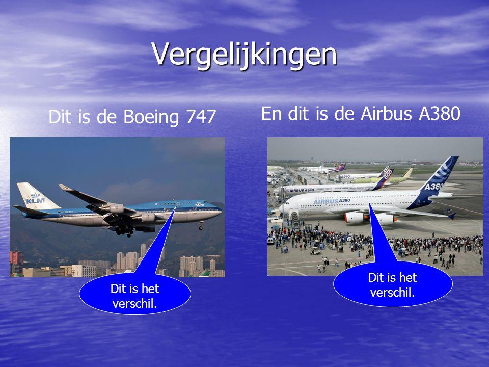 Vergelijkingen Dit is de Boeing 747 En dit is de Airbus A380 Dit is het verschil.