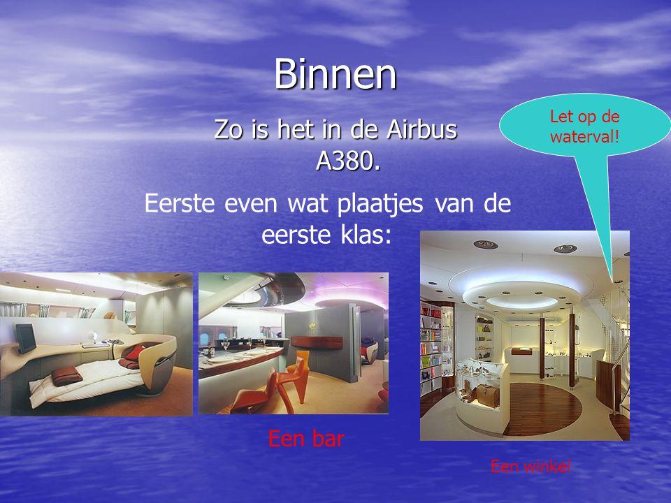 Binnen Zo is het in de Airbus A380. Eerste even wat plaatjes van de eerste klas: Een bar Een winkel Let op de waterval!