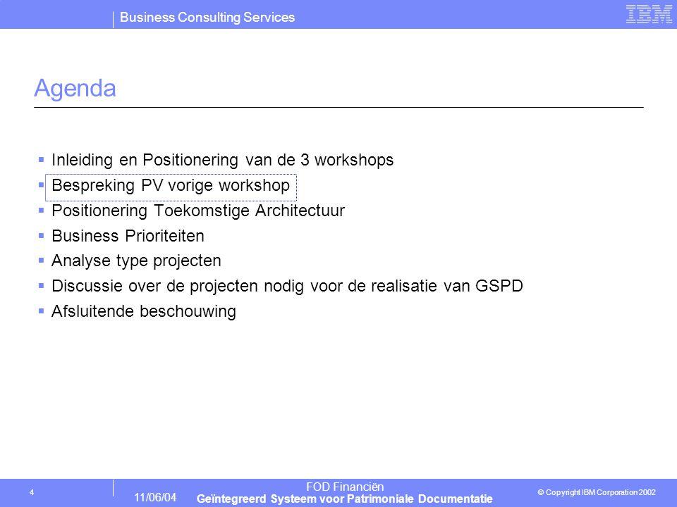 Business Consulting Services © Copyright IBM Corporation 2004 11/06/04 FOD Financiën Geïntegreerd Systeem voor Patrimoniale Documentatie 25 5de deel van een mogelijke project sequentie