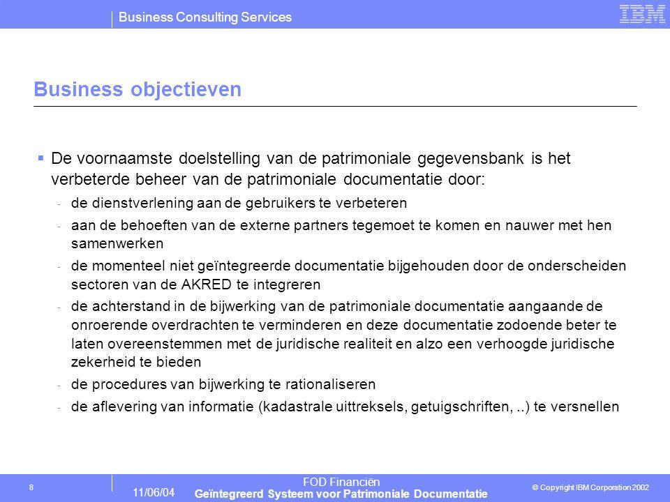 Business Consulting Services © Copyright IBM Corporation 2002 FOD Financiën Geïntegreerd Systeem voor Patrimoniale Documentatie 11/06/04 19 De componenten van het GSPD vormen de basis voor de identificatie van de projecten relevant voor de migratie.