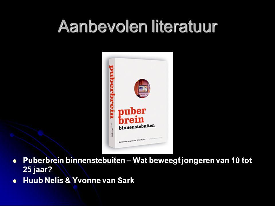 Aanbevolen literatuur   Puberbrein binnenstebuiten – Wat beweegt jongeren van 10 tot 25 jaar?   Huub Nelis & Yvonne van Sark