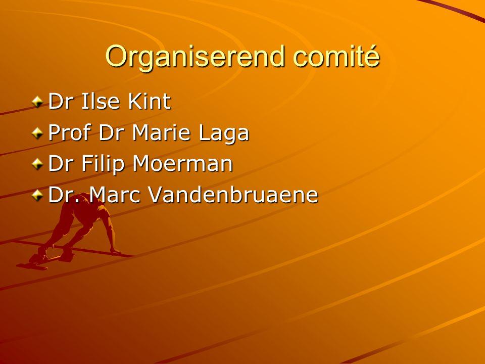 Organiserend comité Dr Ilse Kint Prof Dr Marie Laga Dr Filip Moerman Dr. Marc Vandenbruaene