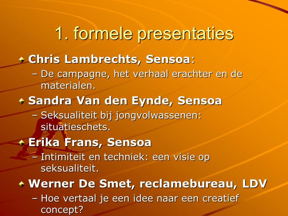 1. formele presentaties Chris Lambrechts, Sensoa: –De campagne, het verhaal erachter en de materialen. Sandra Van den Eynde, Sensoa –Seksualiteit bij