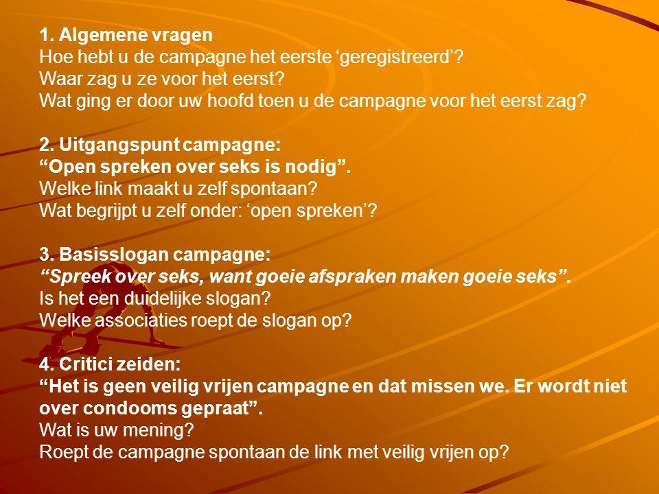 1. Algemene vragen Hoe hebt u de campagne het eerste 'geregistreerd'? Waar zag u ze voor het eerst? Wat ging er door uw hoofd toen u de campagne voor