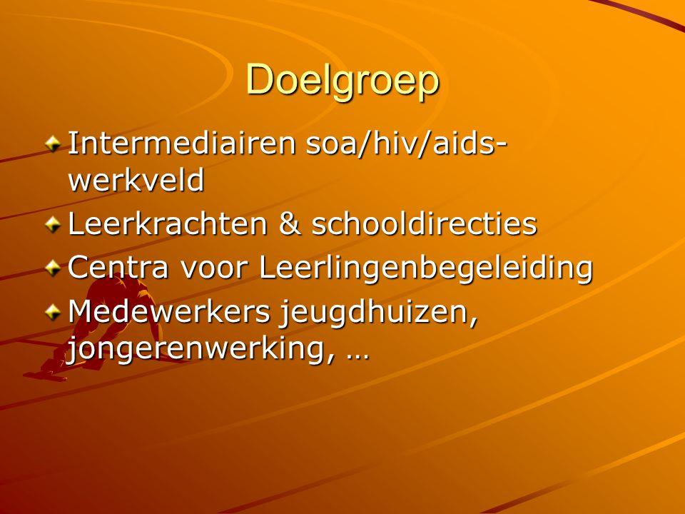 Doelgroep Intermediairen soa/hiv/aids- werkveld Leerkrachten & schooldirecties Centra voor Leerlingenbegeleiding Medewerkers jeugdhuizen, jongerenwerk