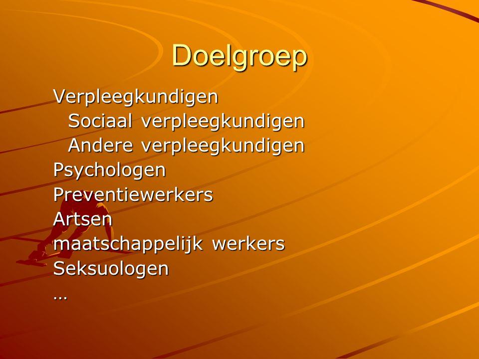 Doelgroep Verpleegkundigen Sociaal verpleegkundigen Andere verpleegkundigen PsychologenPreventiewerkersArtsen maatschappelijk werkers Seksuologen…