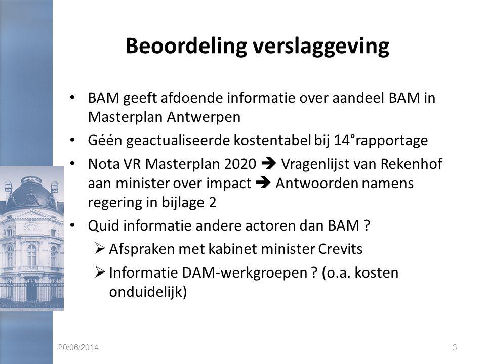 Beoordeling verslaggeving • BAM geeft afdoende informatie over aandeel BAM in Masterplan Antwerpen • Géén geactualiseerde kostentabel bij 14°rapportag
