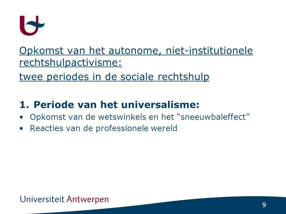 9 Opkomst van het autonome, niet-institutionele rechtshulpactivisme: twee periodes in de sociale rechtshulp 1.Periode van het universalisme: •Opkomst