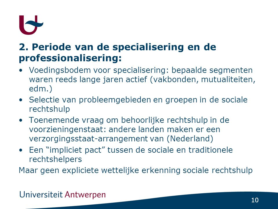 10 2. Periode van de specialisering en de professionalisering: •Voedingsbodem voor specialisering: bepaalde segmenten waren reeds lange jaren actief (
