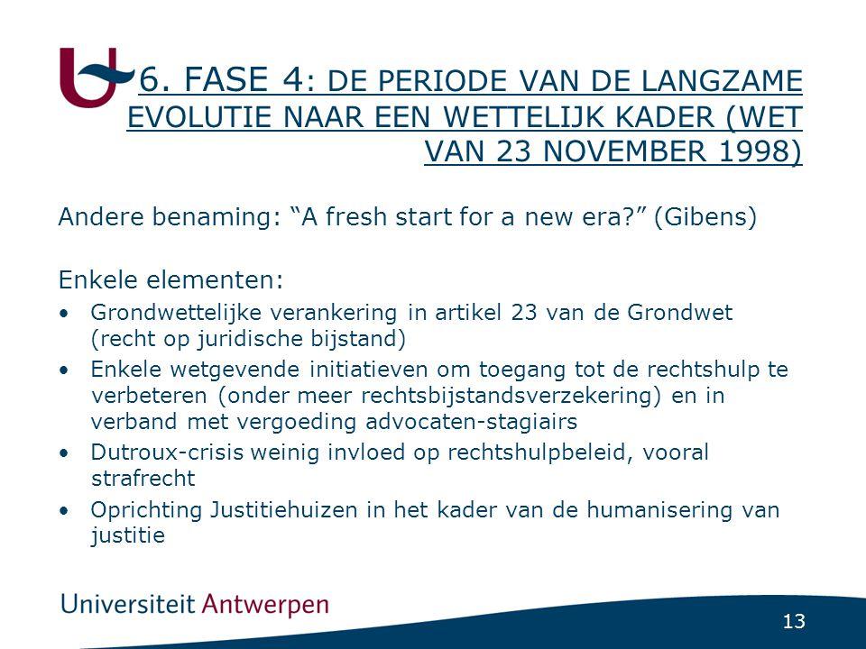 """13 6. FASE 4 : DE PERIODE VAN DE LANGZAME EVOLUTIE NAAR EEN WETTELIJK KADER (WET VAN 23 NOVEMBER 1998) Andere benaming: """"A fresh start for a new era?"""""""