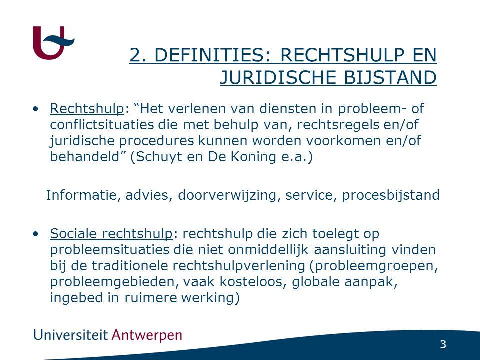 """3 2. DEFINITIES: RECHTSHULP EN JURIDISCHE BIJSTAND •Rechtshulp: """"Het verlenen van diensten in probleem- of conflictsituaties die met behulp van, recht"""
