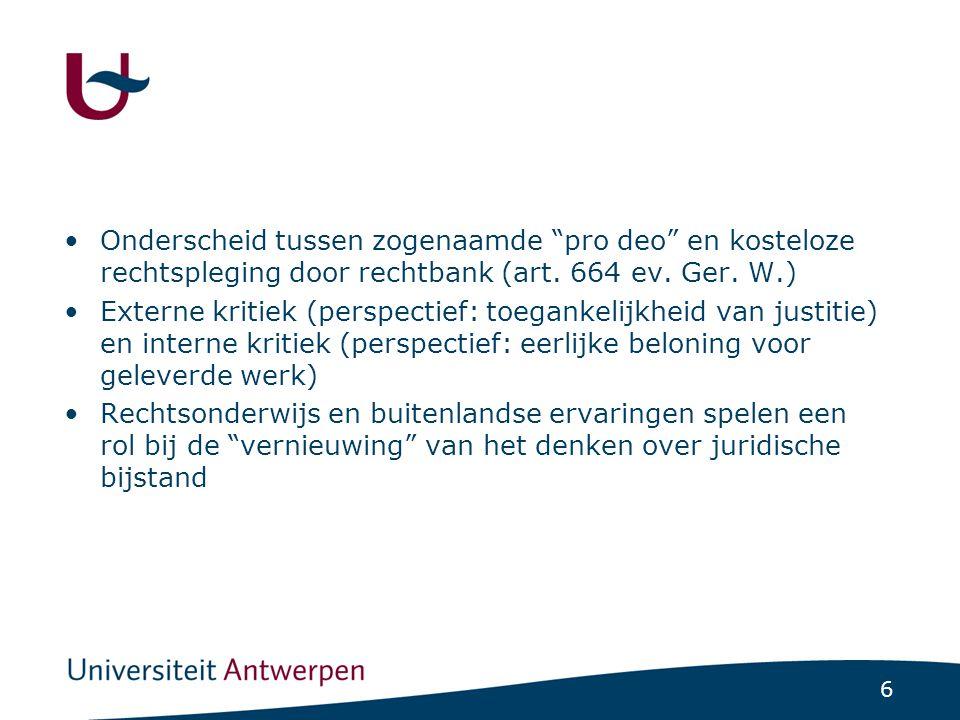 """6 •Onderscheid tussen zogenaamde """"pro deo"""" en kosteloze rechtspleging door rechtbank (art. 664 ev. Ger. W.) •Externe kritiek (perspectief: toegankelij"""