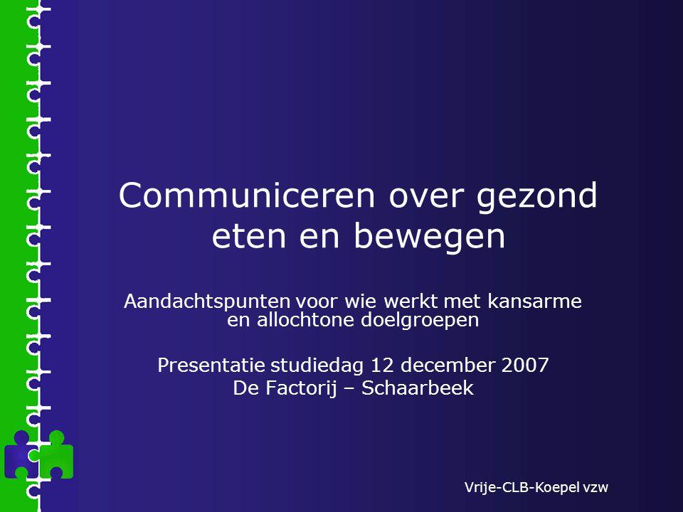 Vrije-CLB-Koepel vzw Communiceren over gezond eten en bewegen Aandachtspunten voor wie werkt met kansarme en allochtone doelgroepen Presentatie studie