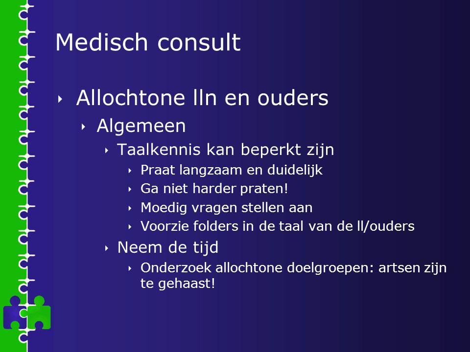 Medisch consult  Allochtone lln en ouders  Algemeen  Taalkennis kan beperkt zijn  Praat langzaam en duidelijk  Ga niet harder praten!  Moedig vr