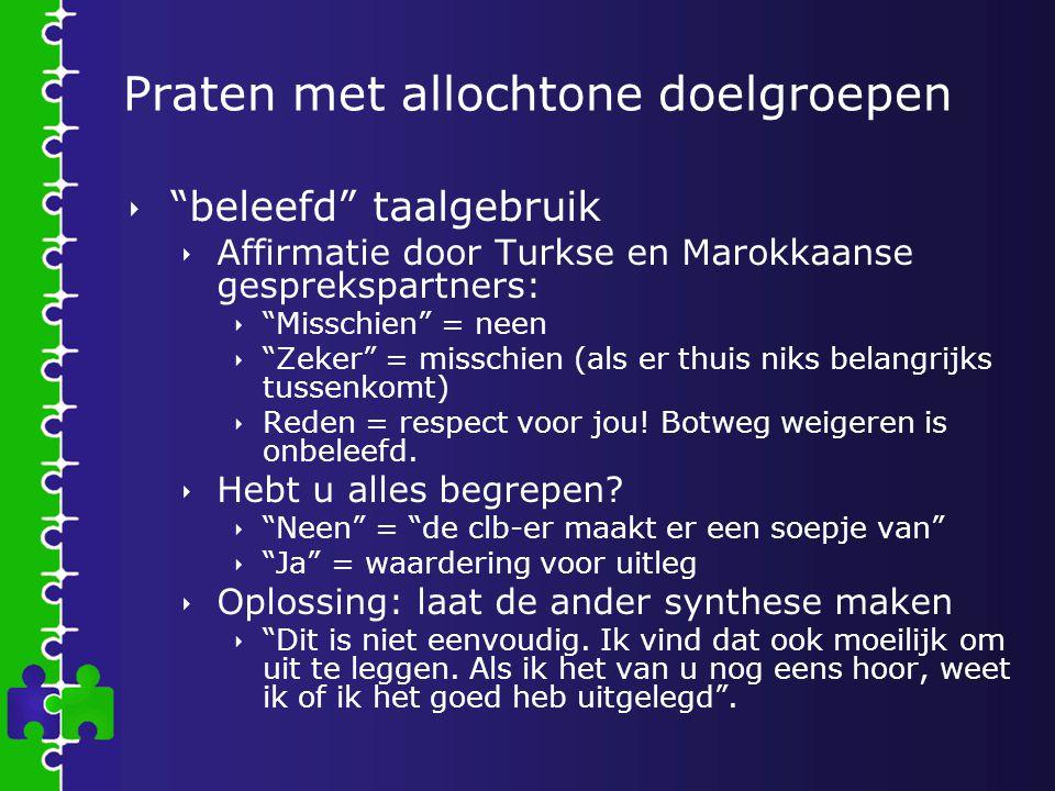"""Praten met allochtone doelgroepen  """"beleefd"""" taalgebruik  Affirmatie door Turkse en Marokkaanse gesprekspartners:  """"Misschien"""" = neen  """"Zeker"""" = m"""