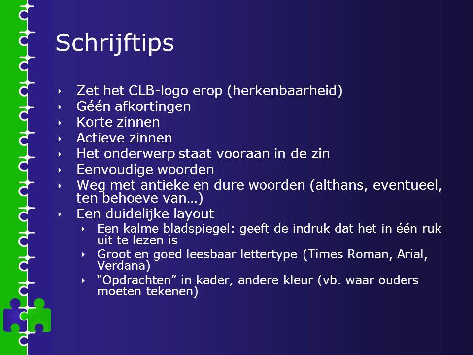 Schrijftips  Zet het CLB-logo erop (herkenbaarheid)  Géén afkortingen  Korte zinnen  Actieve zinnen  Het onderwerp staat vooraan in de zin  Eenv
