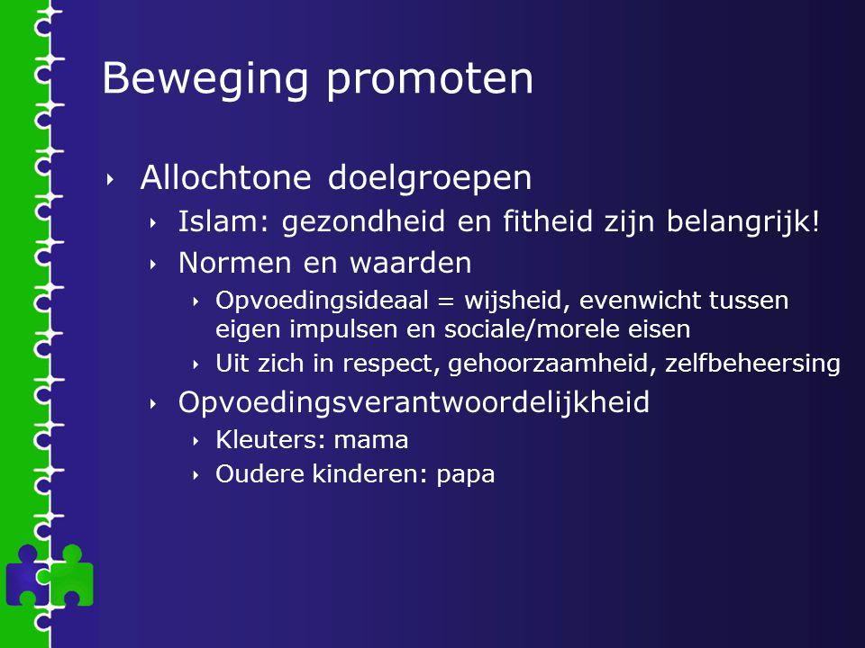 Beweging promoten  Allochtone doelgroepen  Islam: gezondheid en fitheid zijn belangrijk!  Normen en waarden  Opvoedingsideaal = wijsheid, evenwich