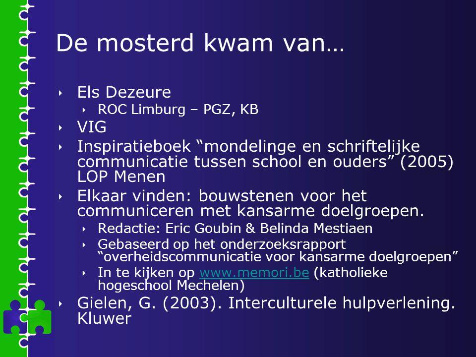"""De mosterd kwam van…  Els Dezeure  ROC Limburg – PGZ, KB  VIG  Inspiratieboek """"mondelinge en schriftelijke communicatie tussen school en ouders"""" ("""