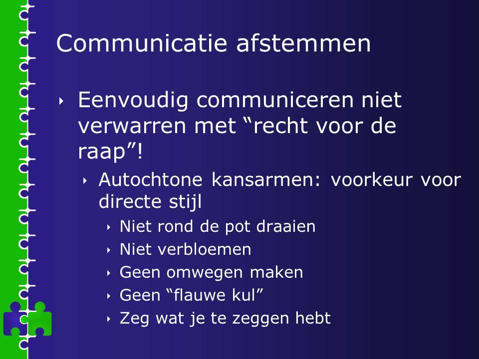 """Communicatie afstemmen  Eenvoudig communiceren niet verwarren met """"recht voor de raap""""!  Autochtone kansarmen: voorkeur voor directe stijl  Niet ro"""