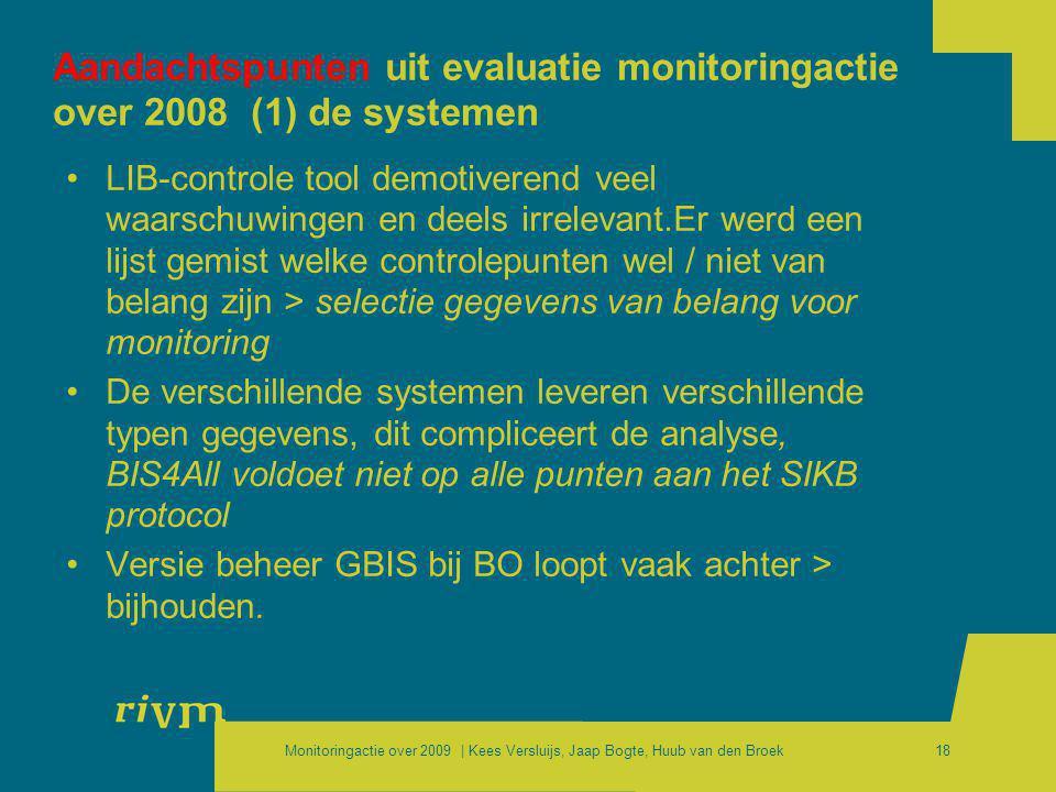 Monitoringactie over 2009 | Kees Versluijs, Jaap Bogte, Huub van den Broek18 Aandachtspunten uit evaluatie monitoringactie over 2008 (1) de systemen •