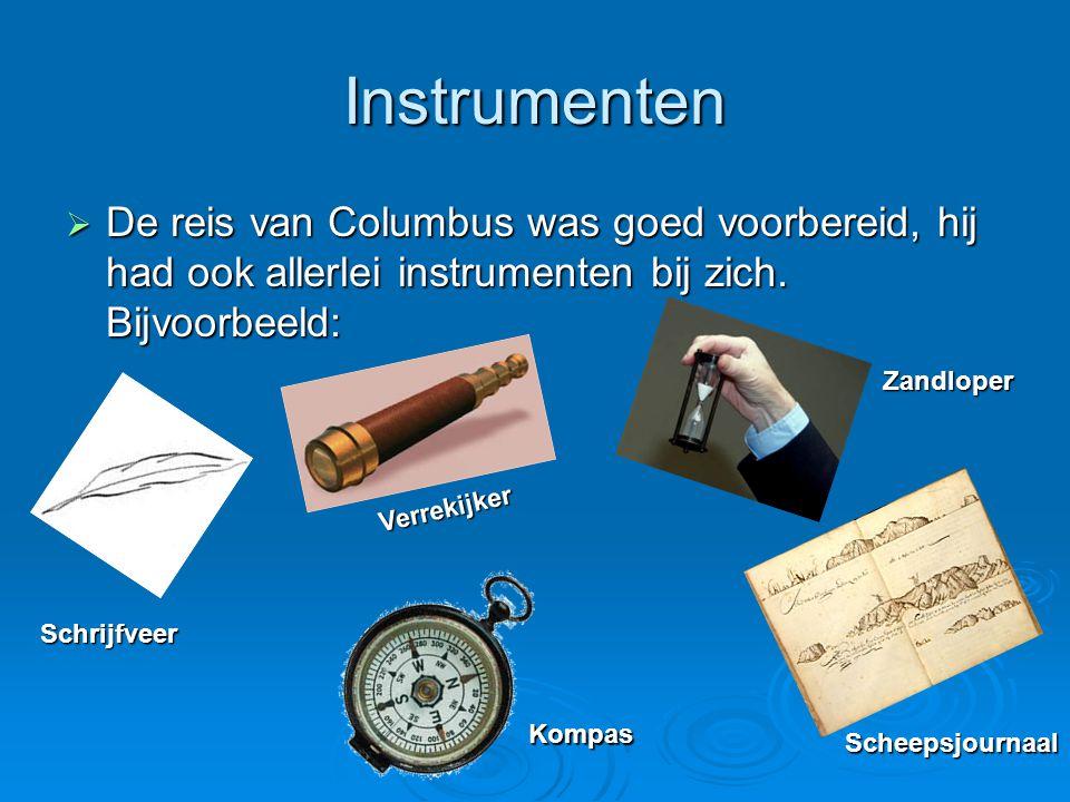 Instrumenten  De reis van Columbus was goed voorbereid, hij had ook allerlei instrumenten bij zich. Bijvoorbeeld: Schrijfveer Zandloper Kompas Scheep