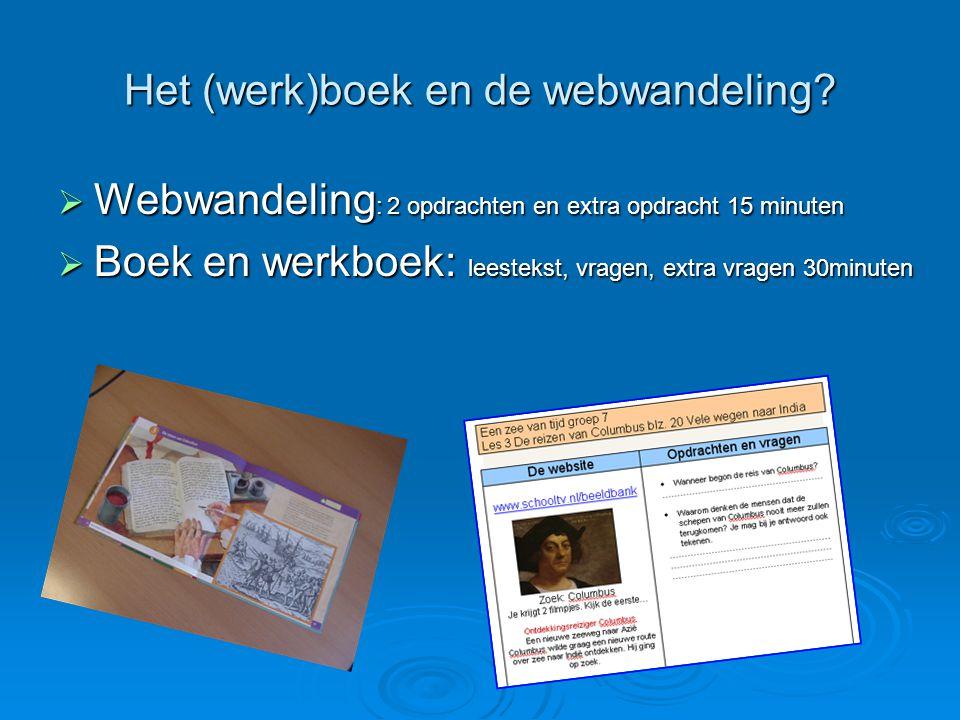 Het (werk)boek en de webwandeling?  Webwandeling : 2 opdrachten en extra opdracht 15 minuten  Boek en werkboek: leestekst, vragen, extra vragen 30mi