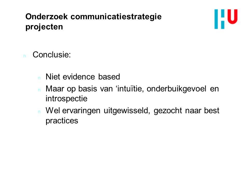 Onderzoek communicatiestrategie projecten n Conclusie: n Niet evidence based n Maar op basis van 'intuïtie, onderbuikgevoel en introspectie n Wel ervaringen uitgewisseld, gezocht naar best practices