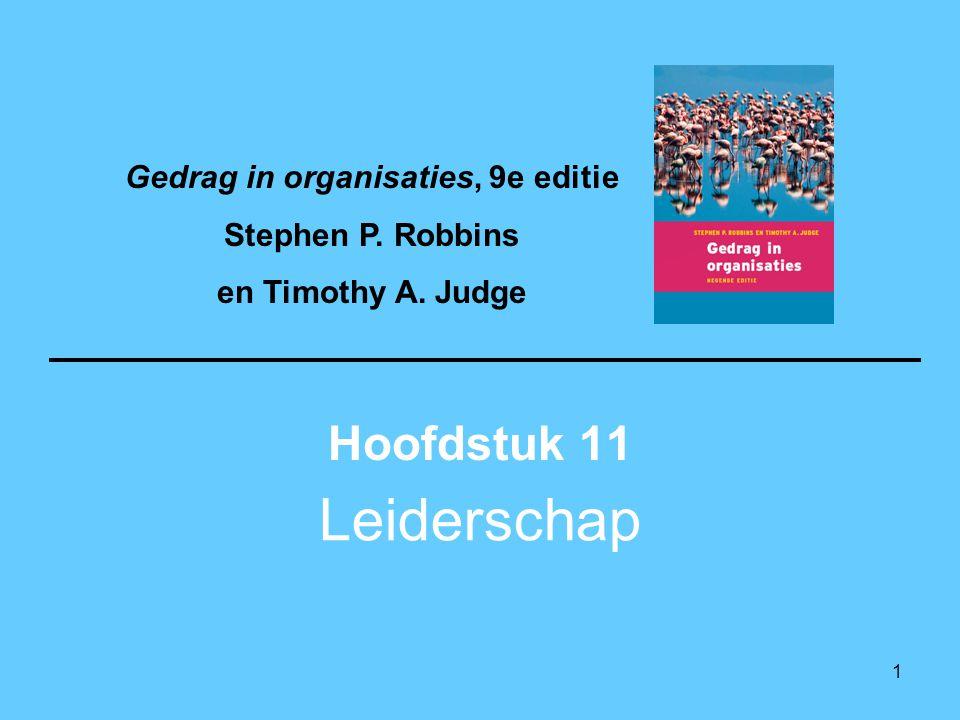 1 Leiderschap Hoofdstuk 11 Gedrag in organisaties, 9e editie Stephen P. Robbins en Timothy A. Judge