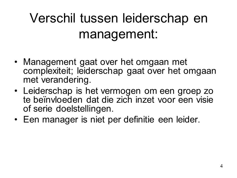 4 Verschil tussen leiderschap en management: •Management gaat over het omgaan met complexiteit; leiderschap gaat over het omgaan met verandering. •Lei
