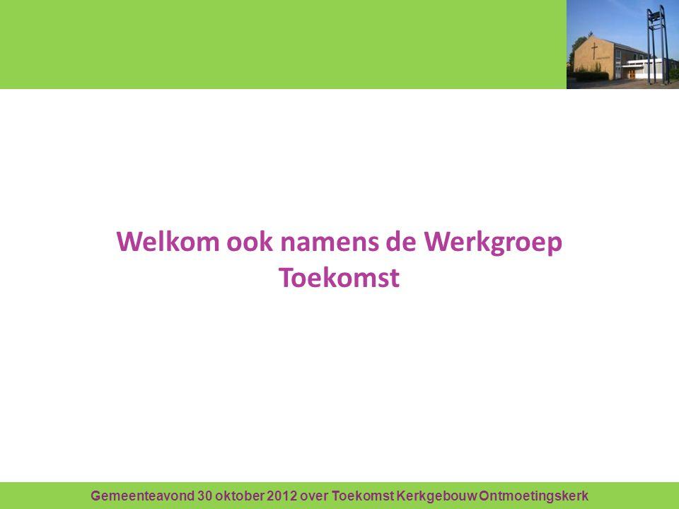 Gemeenteavond 30 oktober 2012 over Toekomst Kerkgebouw Ontmoetingskerk Welkom ook namens de Werkgroep Toekomst