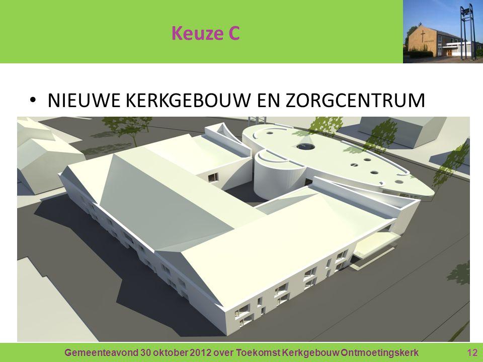 Gemeenteavond 30 oktober 2012 over Toekomst Kerkgebouw Ontmoetingskerk Keuze C • NIEUWE KERKGEBOUW EN ZORGCENTRUM 12