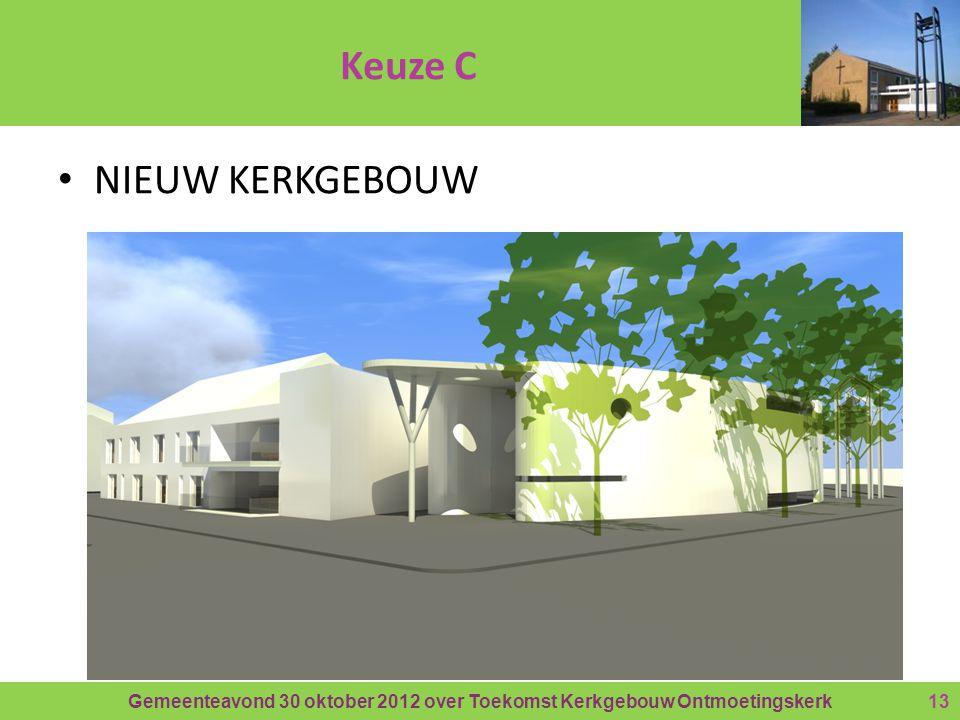 Gemeenteavond 30 oktober 2012 over Toekomst Kerkgebouw Ontmoetingskerk Keuze C • NIEUW KERKGEBOUW 13