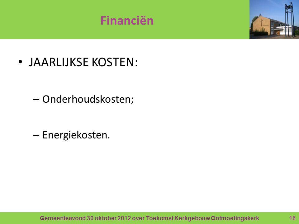 Gemeenteavond 30 oktober 2012 over Toekomst Kerkgebouw Ontmoetingskerk Financiën • JAARLIJKSE KOSTEN: – Onderhoudskosten; – Energiekosten.