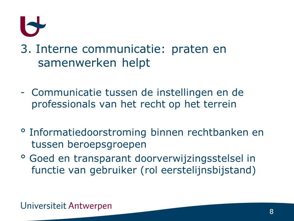 8 3. Interne communicatie: praten en samenwerken helpt -Communicatie tussen de instellingen en de professionals van het recht op het terrein ° Informa