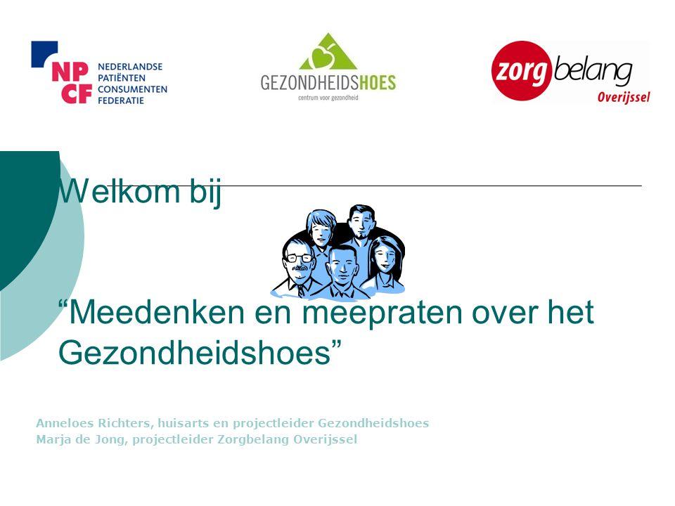 """Welkom bij """"Meedenken en meepraten over het Gezondheidshoes"""" Anneloes Richters, huisarts en projectleider Gezondheidshoes Marja de Jong, projectleider"""
